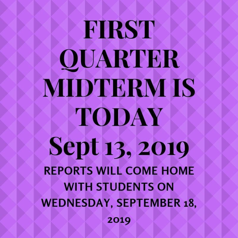 1ST QUARTER MIDTERM IS TODAY 9-13-2019